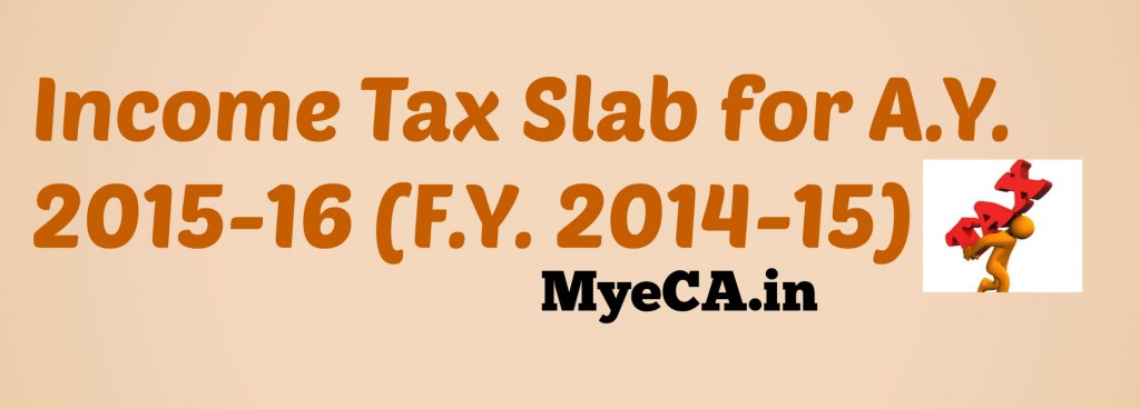 Income Tax Slab for A.Y. 2015-16 (F.Y. 2014-15)